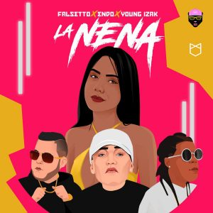 Falsetto, Endo, Young Izak – La Nena