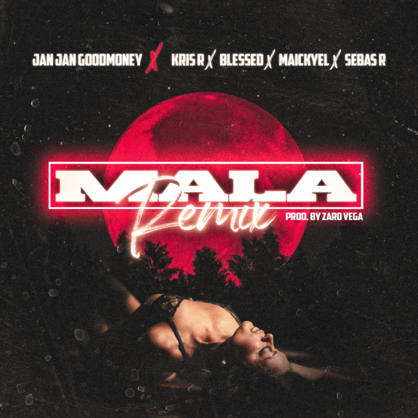 Jan Jan GoodMoney, Kris R., blessed, Maickyel, Sebas R – MALA (REMIX)